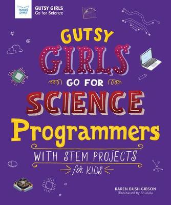 Gutsy Girls Go for Science - Programmers: With Stem Projects for Kids by Karen Bush Gibson