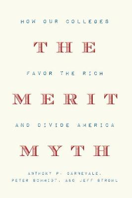 The Merit Myth: How Our Colleges Favor the Rich and Divide America by Anthony P. Carnevale
