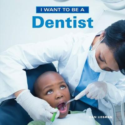 I Want to Be a Dentist by Dan Liebman