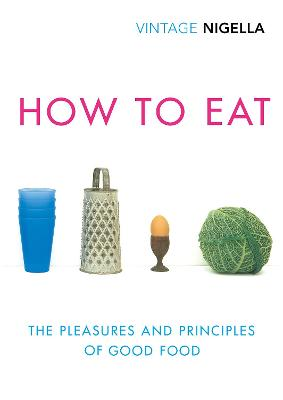 How To Eat: Vintage Classics Anniversary Edition by Nigella Lawson