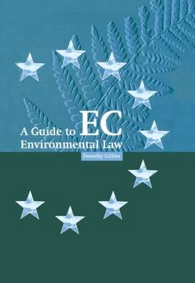 A Guide to EC Environmental Law by Dorothy Gillies