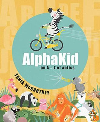 AlphaKid: An A - Z of Antics by Tania Mccartney