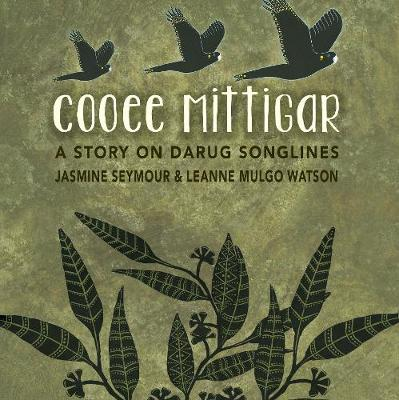 Cooee Mittigar: A Story on Darug Songlines by Jasmine Seymour