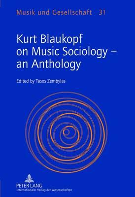 Kurt Blaukopf on Music Sociology - an Anthology: Edited by Tasos Zembylas by Tasos Zembylas
