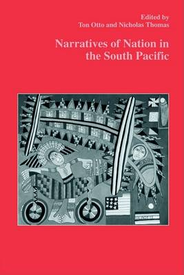 Narratives of Nation in the South Pacific by Ton and Thomas Otto