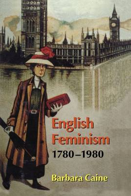English Feminism, 1780-1980 by Barbara Caine