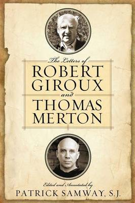 The Letters of Robert Giroux and Thomas Merton by Patrick Samway