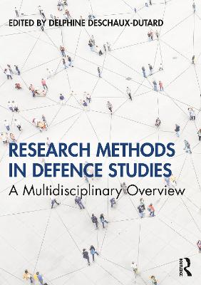 Research Methods in Defence Studies: A Multidisciplinary Overview book