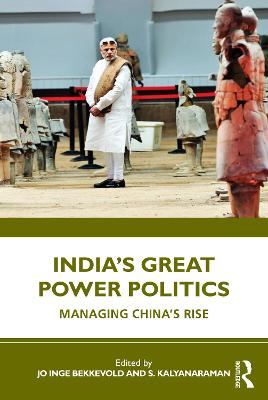 India's Great Power Politics: Managing China's Rise book