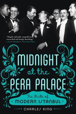 Midnight at the Pera Palace by Charles King