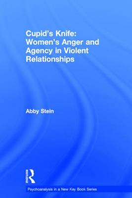 Cupid's Knife: Women's Anger and Agency in Violent Relationships by Abby Stein