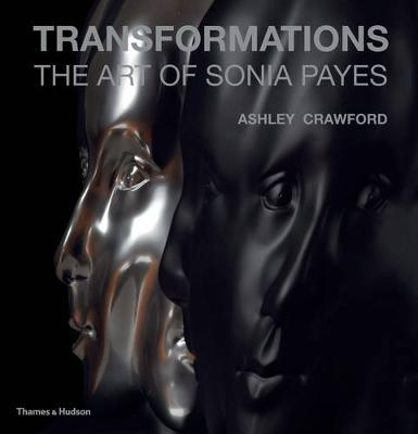 Transformations: The Art of Sonia Payes by Ashley Crawford