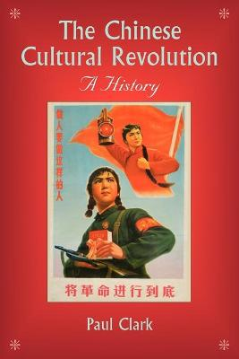 The Chinese Cultural Revolution by Paul J. A. Clark