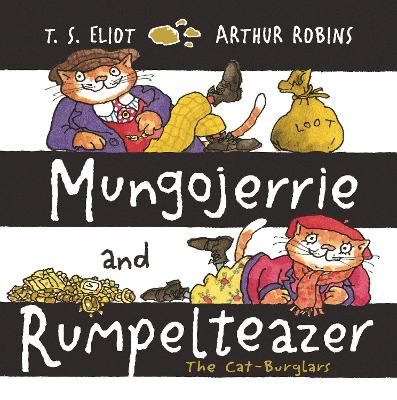 Mungojerrie and Rumpelteazer by T. S. Eliot