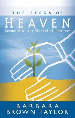 The Seeds of Heaven by Barbara Brown Taylor