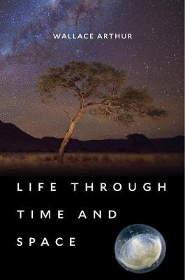 Life Through Time and Space by Wallace Arthur