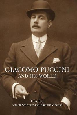 Giacomo Puccini and His World by Arman Schwartz