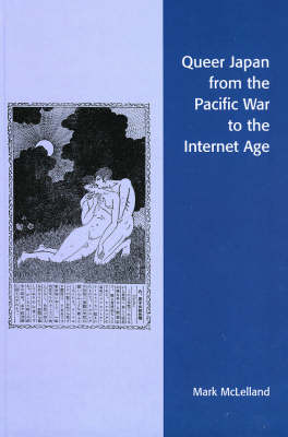 Queer Japan from the Pacific War to the Internet Age by Mark McLelland