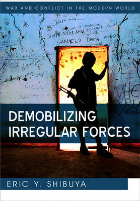 Demobilizing Irregular Forces by Eric Y. Shibuya