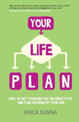 Your Life Plan - How to Set Yourself on the Right Path and Take Charge of Your Life by Erica Sosna