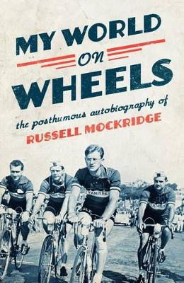 My World on Wheels: the posthumous autobiography of Russell Mockridge by Russell Mockridge