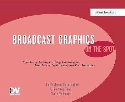 Broadcast Graphics On the Spot by Richard Harrington