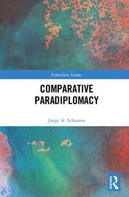 Comparative Paradiplomacy by Jorge  A Schiavon