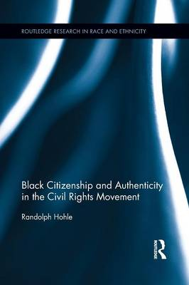 Black Citizenship and Authenticity in the Civil Rights Movement by Randolph Hohle