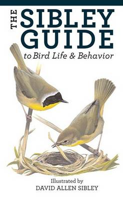 The Sibley Guide to Bird Life and Behavior by David Allen Sibley
