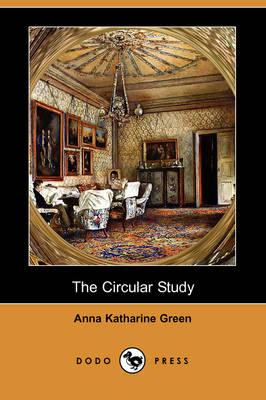The Circular Study (Dodo Press) by Anna Katharine Green