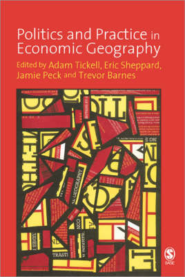 Politics and Practice in Economic Geography by Adam Tickell