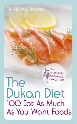 The Dukan Diet 100 Eat As Much As You Want Foods by Dr Pierre Dukan