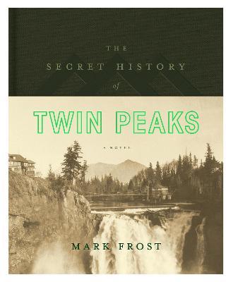 Secret History of Twin Peaks by Mark Frost