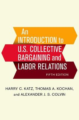 An Introduction to U.S. Collective Bargaining and Labor Relations by Harry C. Katz