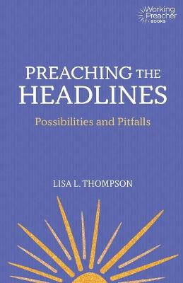 Preaching the Headlines: The Possibilities and Pitfalls of Addressing the Times book