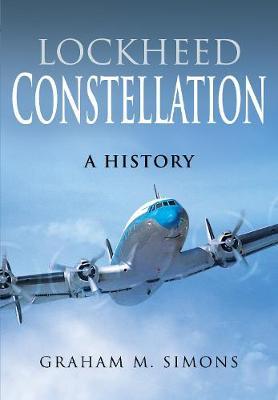 Lockheed Constellation: A History by Graham M Simons
