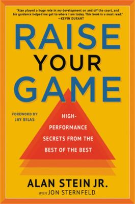 Raise Your Game: High-Performance Secrets from the Best of the Best by Alan Stein Jr.