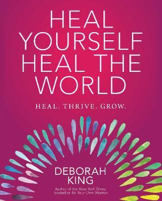 Heal Yourself--Heal the World by Deborah King
