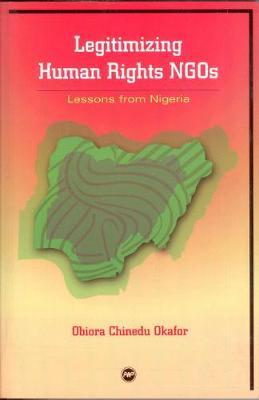 Legitimising Human Rights Ngos by Obiora Chinedu Okafor