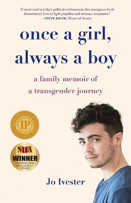 Once a Girl, Always a Boy: A Family Memoir of a Transgender Journey by Jo Ivester