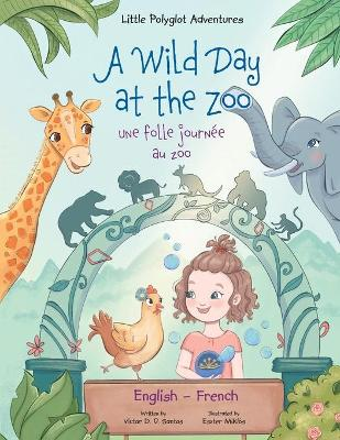 A Wild Day at the Zoo / Une Folle Journee Au Zoo - Bilingual English and French Edition: Children's Picture Book by Victor Dias de Oliveira Santos