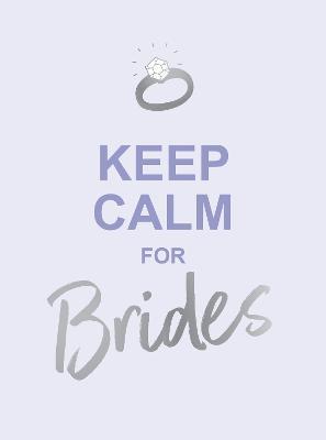 Keep Calm for Brides: Quotes to Calm Pre-Wedding Nerves book
