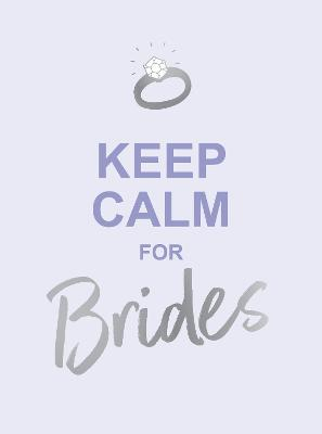 Keep Calm for Brides: Quotes to Calm Pre-Wedding Nerves by Summersdale Publishers
