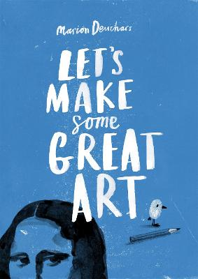 Let's Make Some Great Art by Marion Deuchars