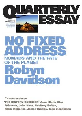 No Fixed Address: Nomads and the Fate of the Planet: Quarterly Essay 24 by Robyn Davidson