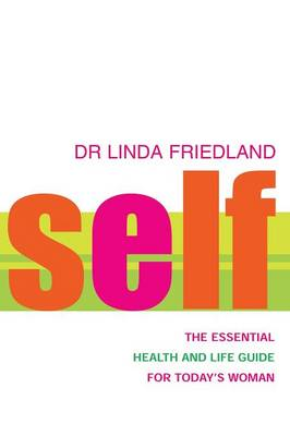 Self: The Essential Health and Life Guide for Today's Woman by Linda Friedland