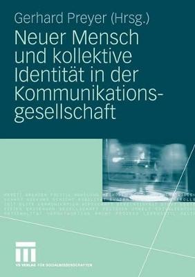Neuer Mensch Und Kollektive Identitat in Der Kommunikationsgesellschaft by Adjunct Professor Gerhard Preyer