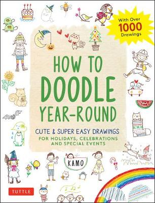 How to Doodle Year-Round: Cute & Super Easy Drawings for Holidays, Celebrations and Special Events - With Over 1000 Drawings by Kamo