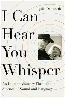 I Can Hear You Whisper by Lydia Denworth
