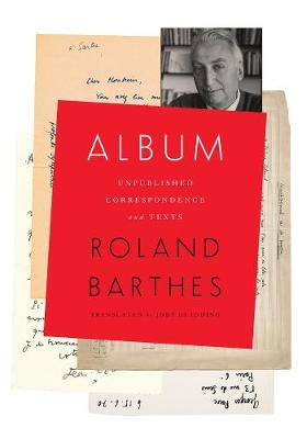 Album: Unpublished Correspondence and Texts by Roland Barthes